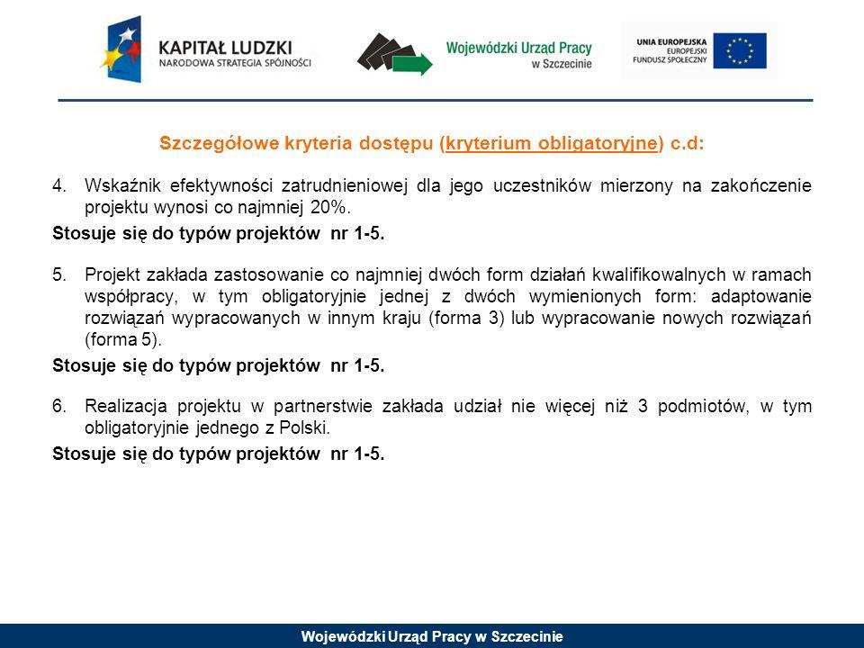 Wojewódzki Urząd Pracy w Szczecinie Szczegółowe kryteria dostępu (kryterium obligatoryjne) c.d: 4.Wskaźnik efektywności zatrudnieniowej dla jego uczes