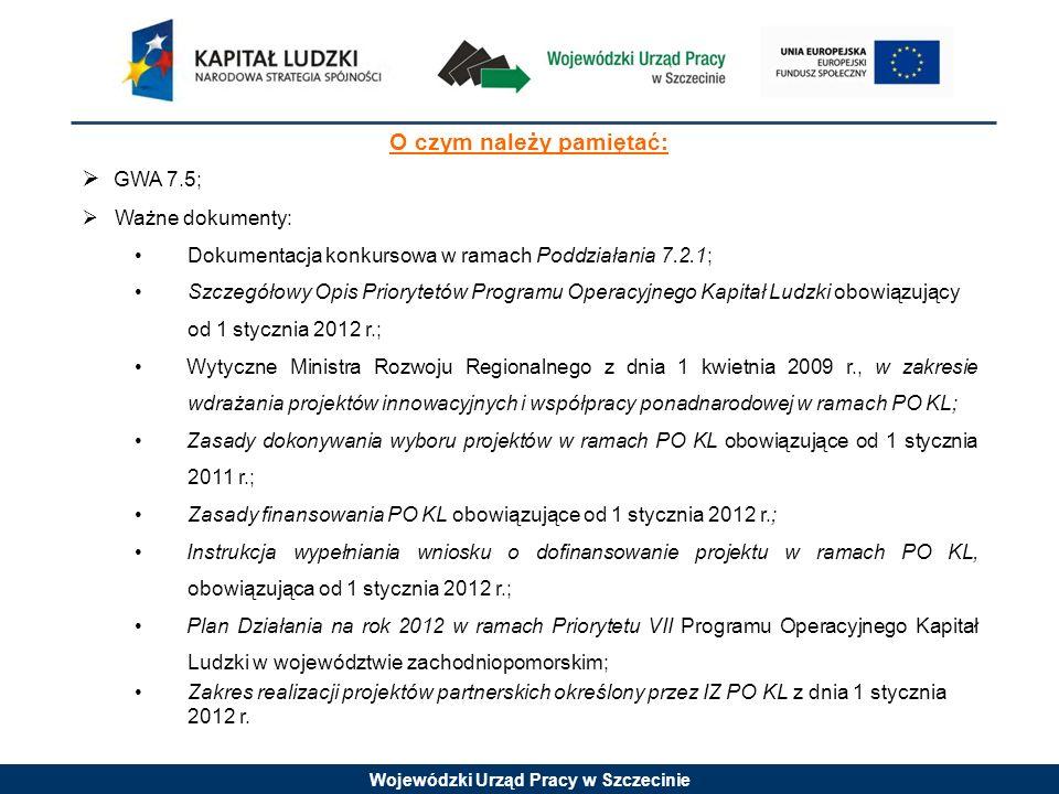 Wojewódzki Urząd Pracy w Szczecinie O czym należy pamiętać: GWA 7.5; Ważne dokumenty: Dokumentacja konkursowa w ramach Poddziałania 7.2.1; Szczegółowy