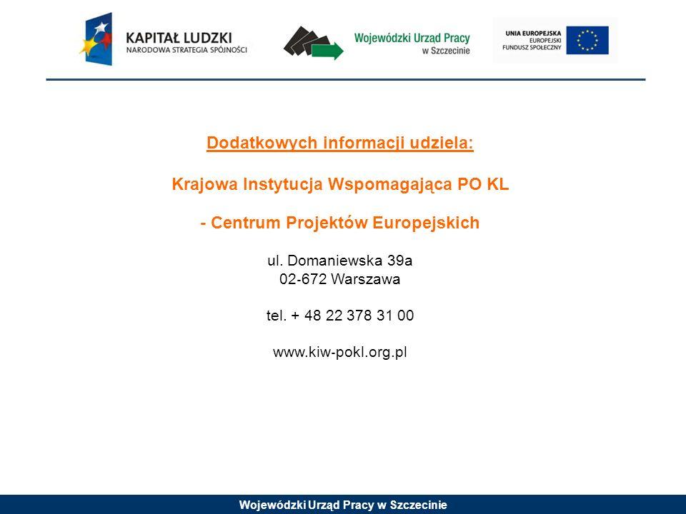 Wojewódzki Urząd Pracy w Szczecinie Dodatkowych informacji udziela: Krajowa Instytucja Wspomagająca PO KL - Centrum Projektów Europejskich ul. Domanie