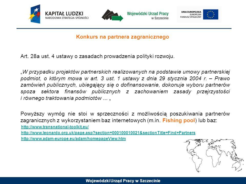 Wojewódzki Urząd Pracy w Szczecinie Konkurs na partnera zagranicznego Art. 28a ust. 4 ustawy o zasadach prowadzenia polityki rozwoju. W przypadku proj