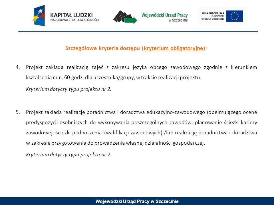 Wojewódzki Urząd Pracy w Szczecinie Szczegółowe kryteria dostępu (kryterium obligatoryjne): 4.Projekt zakłada realizację zajęć z zakresu języka obcego zawodowego zgodnie z kierunkiem kształcenia min.