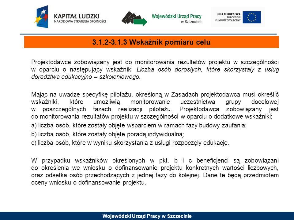 Wojewódzki Urząd Pracy w Szczecinie Projektodawca zobowiązany jest do monitorowania rezultatów projektu w szczególności w oparciu o następujący wskaźnik: Liczba osób dorosłych, które skorzystały z usług doradztwa edukacyjno – szkoleniowego.