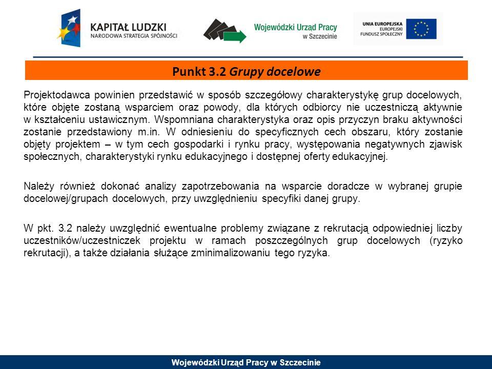 Wojewódzki Urząd Pracy w Szczecinie Projektodawca powinien przedstawić w sposób szczegółowy charakterystykę grup docelowych, które objęte zostaną wsparciem oraz powody, dla których odbiorcy nie uczestniczą aktywnie w kształceniu ustawicznym.