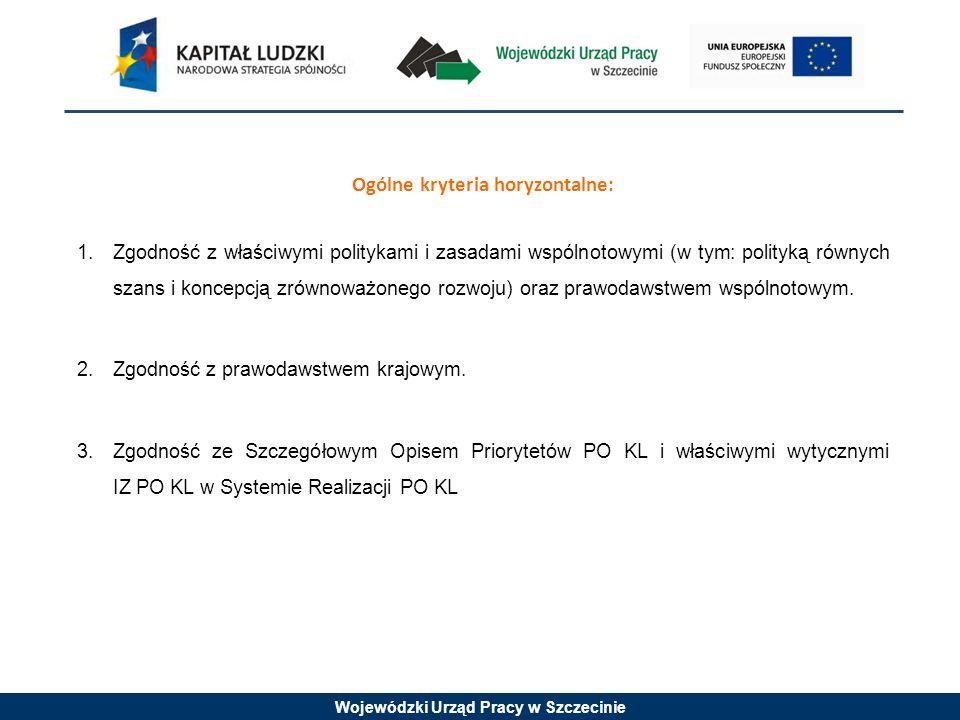 Wojewódzki Urząd Pracy w Szczecinie Ogólne kryteria horyzontalne: 1.Zgodność z właściwymi politykami i zasadami wspólnotowymi (w tym: polityką równych szans i koncepcją zrównoważonego rozwoju) oraz prawodawstwem wspólnotowym.