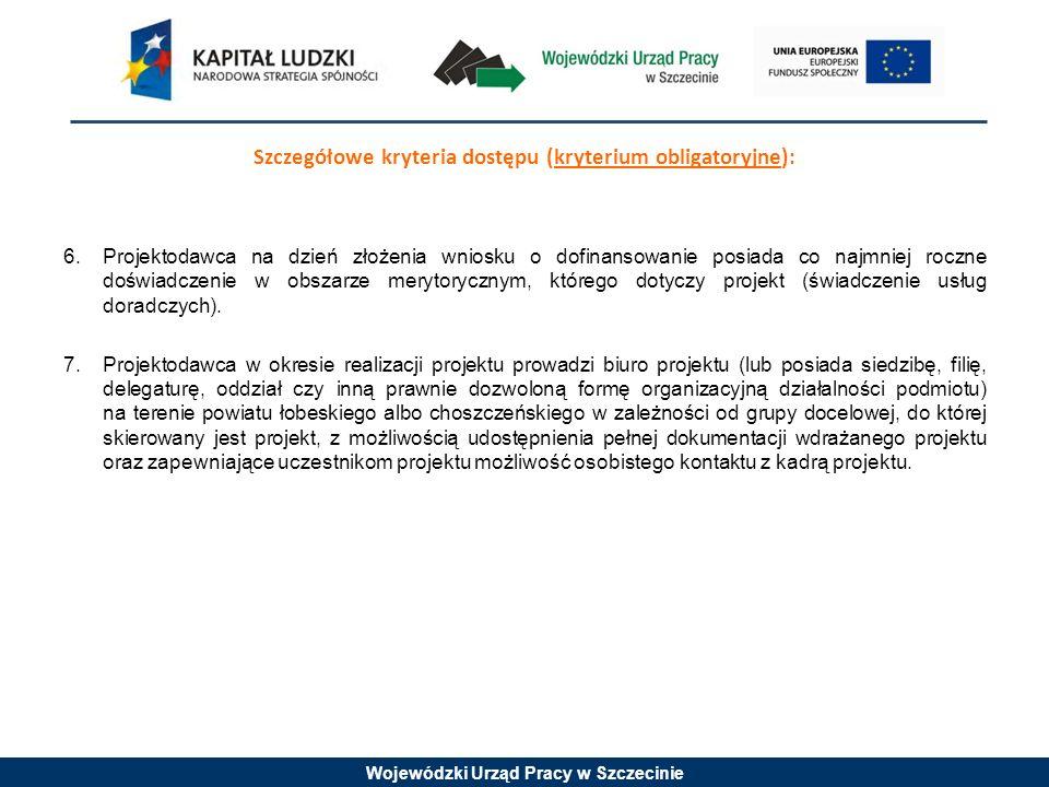 Wojewódzki Urząd Pracy w Szczecinie Szczegółowe kryteria dostępu (kryterium obligatoryjne): 6. Projektodawca na dzień złożenia wniosku o dofinansowani