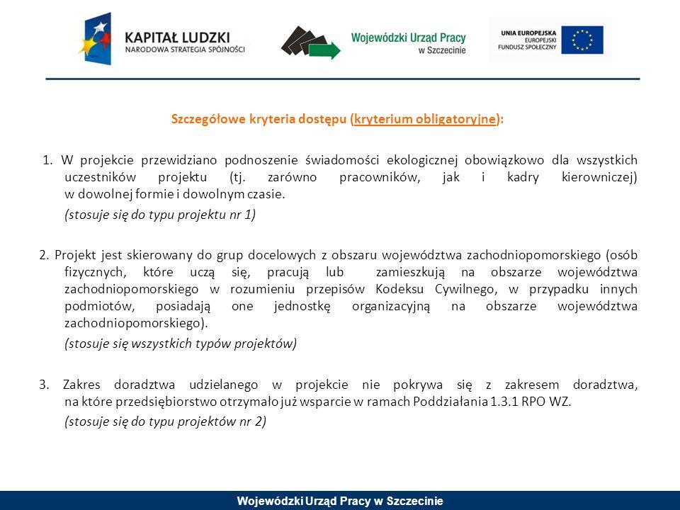 Wojewódzki Urząd Pracy w Szczecinie Szczegółowe kryteria dostępu (kryterium obligatoryjne): 1. W projekcie przewidziano podnoszenie świadomości ekolog
