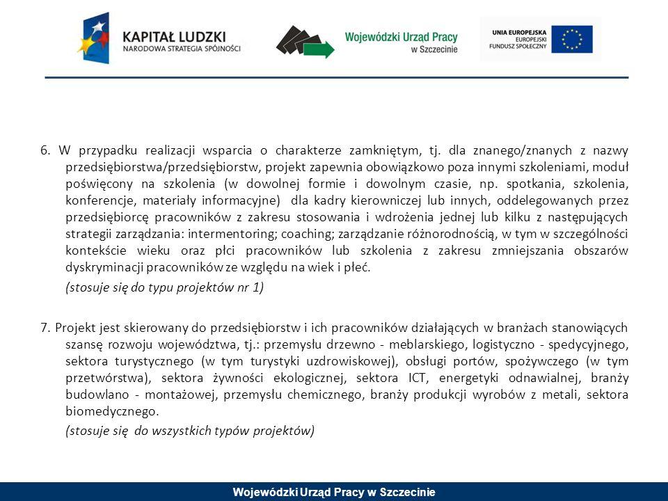 Wojewódzki Urząd Pracy w Szczecinie 6. W przypadku realizacji wsparcia o charakterze zamkniętym, tj. dla znanego/znanych z nazwy przedsiębiorstwa/prze