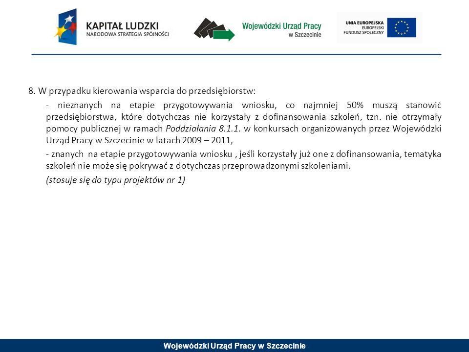 Wojewódzki Urząd Pracy w Szczecinie 8. W przypadku kierowania wsparcia do przedsiębiorstw: - nieznanych na etapie przygotowywania wniosku, co najmniej