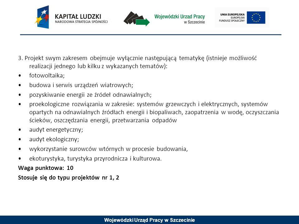 Wojewódzki Urząd Pracy w Szczecinie 3. Projekt swym zakresem obejmuje wyłącznie następującą tematykę (istnieje możliwość realizacji jednego lub kilku