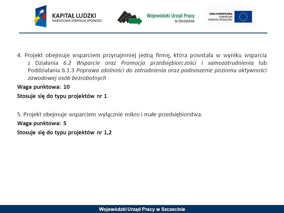 Wojewódzki Urząd Pracy w Szczecinie 4. Projekt obejmuje wsparciem przynajmniej jedną firmę, która powstała w wyniku wsparcia z Działania 6.2 Wsparcie