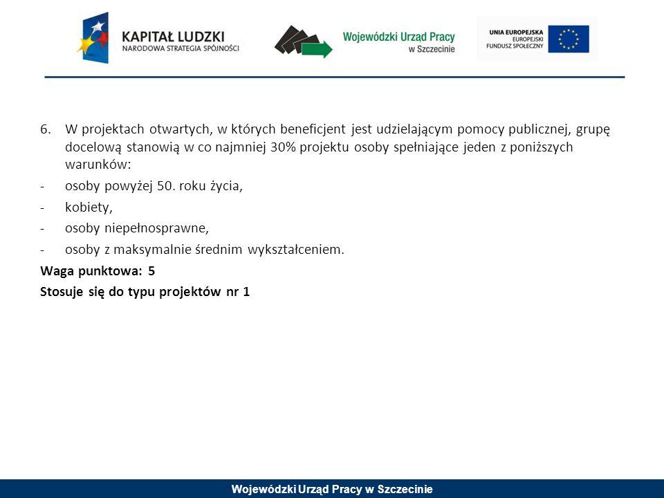 Wojewódzki Urząd Pracy w Szczecinie 6.W projektach otwartych, w których beneficjent jest udzielającym pomocy publicznej, grupę docelową stanowią w co