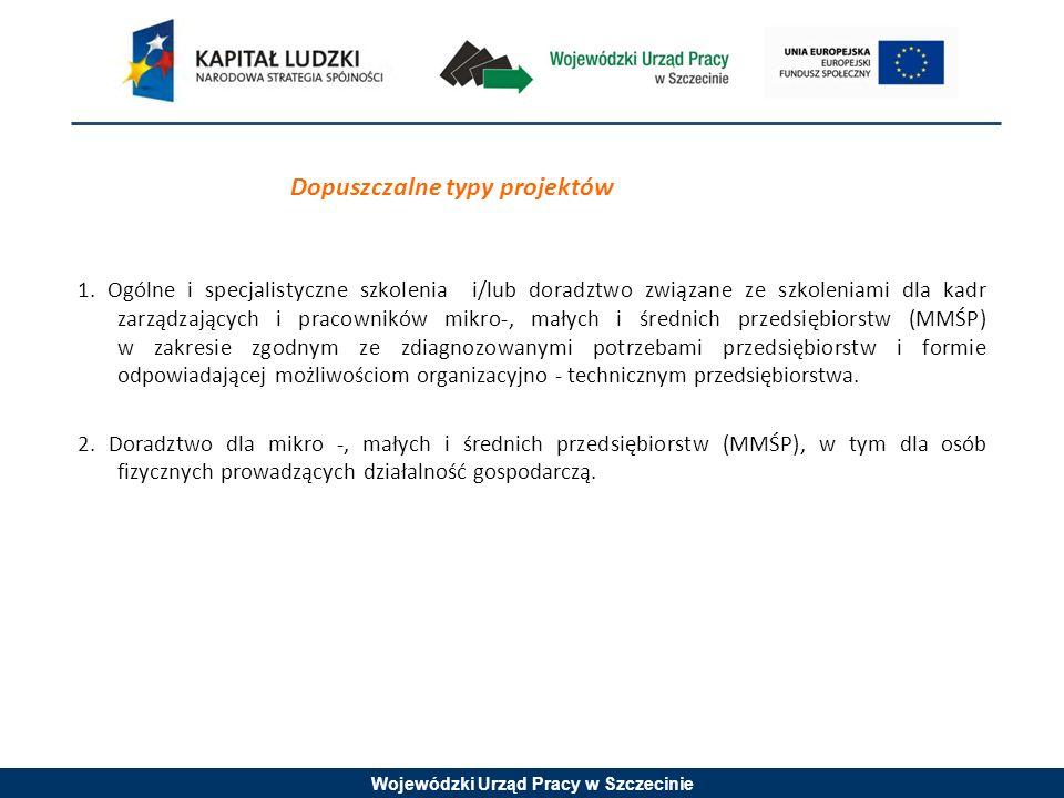Wojewódzki Urząd Pracy w Szczecinie Dopuszczalne typy projektów 1. Ogólne i specjalistyczne szkolenia i/lub doradztwo związane ze szkoleniami dla kadr