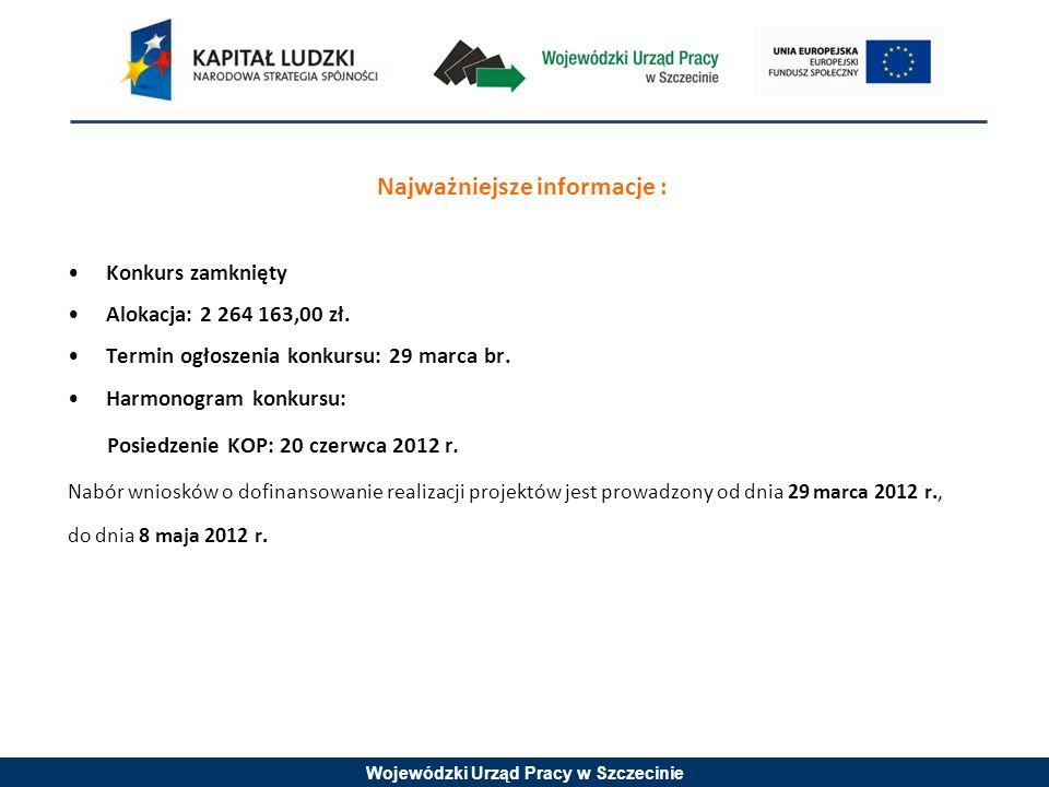 Wojewódzki Urząd Pracy w Szczecinie Najważniejsze informacje : Konkurs zamknięty Alokacja: 2 264 163,00 zł.