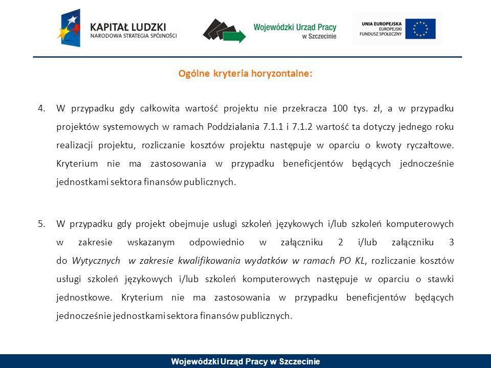 Wojewódzki Urząd Pracy w Szczecinie Ogólne kryteria horyzontalne: 4.W przypadku gdy całkowita wartość projektu nie przekracza 100 tys.