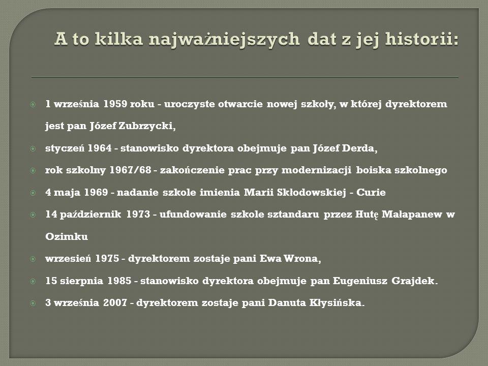 1 wrze ś nia 1959 roku - uroczyste otwarcie nowej szko ł y, w której dyrektorem jest pan Józef Zubrzycki, stycze ń 1964 - stanowisko dyrektora obejmuj