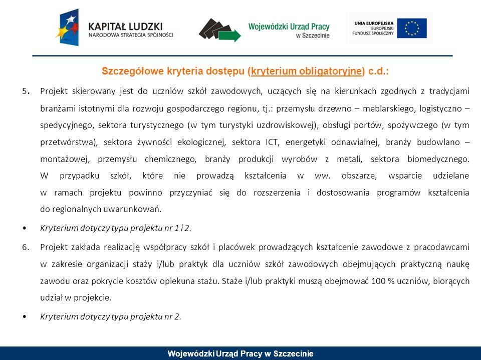 Wojewódzki Urząd Pracy w Szczecinie Szczegółowe kryteria dostępu (kryterium obligatoryjne) c.d.: 5. Projekt skierowany jest do uczniów szkół zawodowyc