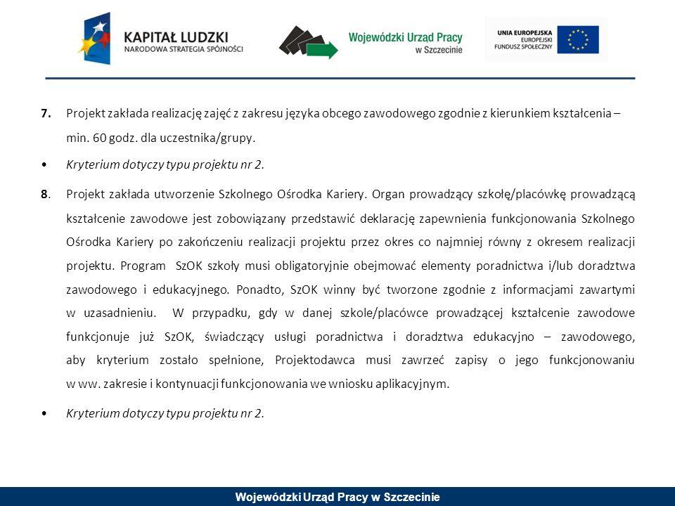 Wojewódzki Urząd Pracy w Szczecinie 7. Projekt zakłada realizację zajęć z zakresu języka obcego zawodowego zgodnie z kierunkiem kształcenia – min. 60