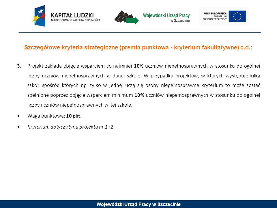 Wojewódzki Urząd Pracy w Szczecinie Szczegółowe kryteria strategiczne (premia punktowa - kryterium fakultatywne) c.d.: 3. Projekt zakłada objęcie wspa