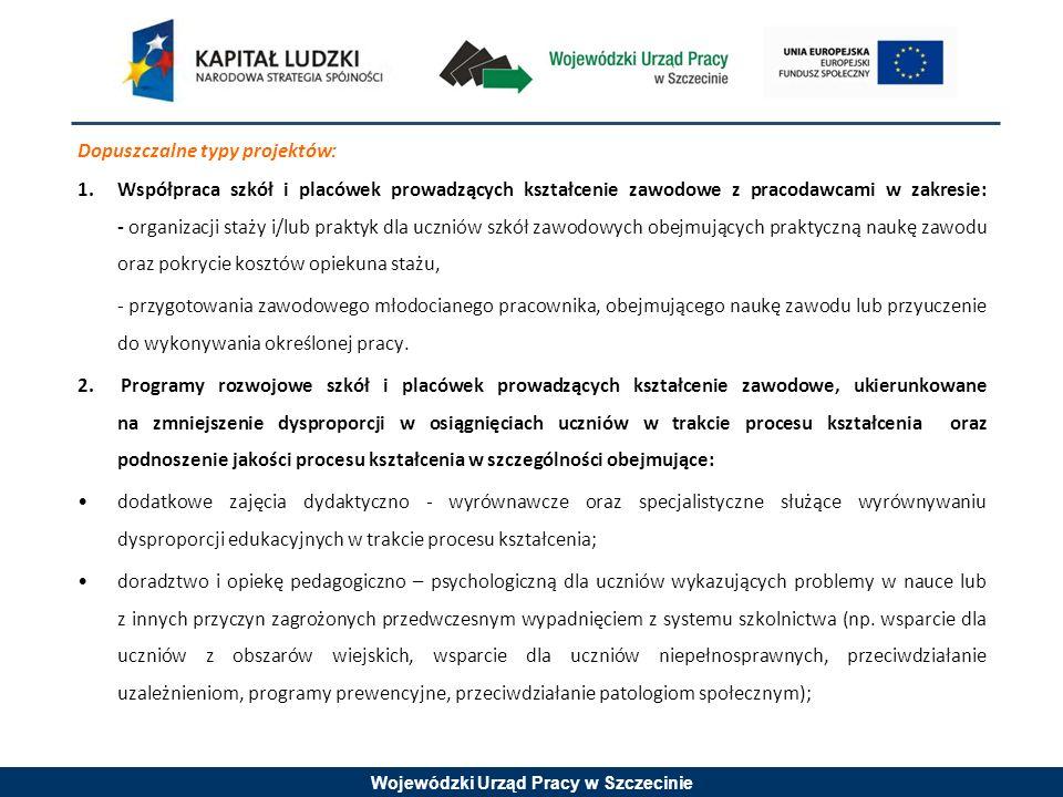 Wojewódzki Urząd Pracy w Szczecinie Dopuszczalne typy projektów: 1.Współpraca szkół i placówek prowadzących kształcenie zawodowe z pracodawcami w zakr