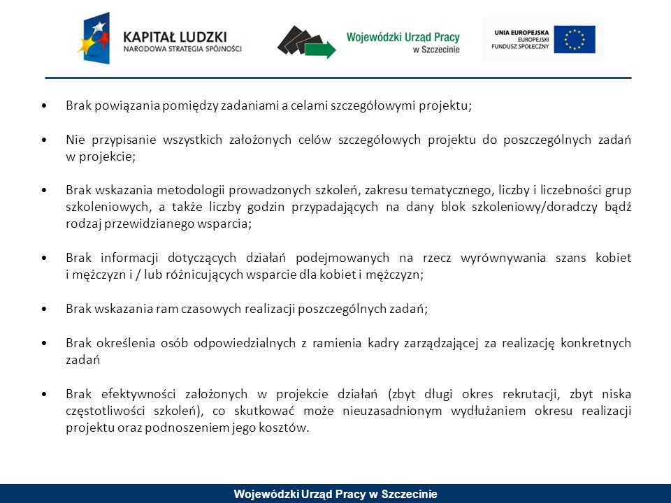 Wojewódzki Urząd Pracy w Szczecinie Brak powiązania pomiędzy zadaniami a celami szczegółowymi projektu; Nie przypisanie wszystkich założonych celów sz