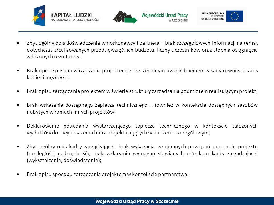 Wojewódzki Urząd Pracy w Szczecinie Zbyt ogólny opis doświadczenia wnioskodawcy i partnera – brak szczegółowych informacji na temat dotychczas zrealiz
