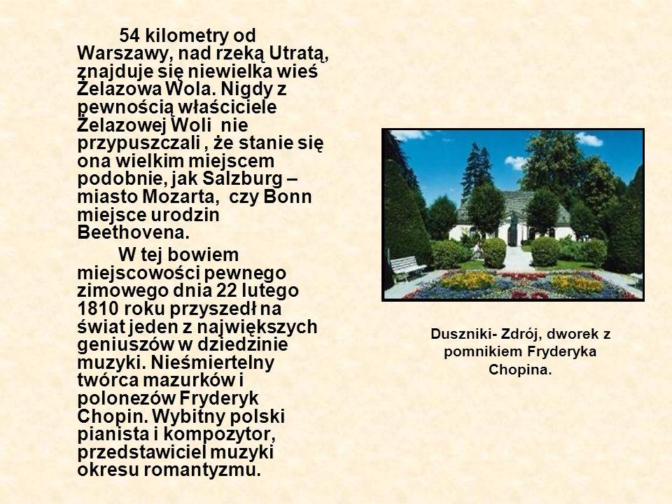 54 kilometry od Warszawy, nad rzeką Utratą, znajduje się niewielka wieś Żelazowa Wola. Nigdy z pewnością właściciele Żelazowej Woli nie przypuszczali,