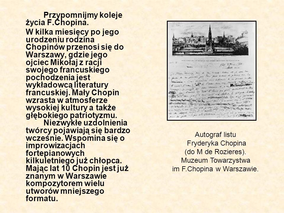Przypomnijmy koleje życia F.Chopina. W kilka miesięcy po jego urodzeniu rodzina Chopinów przenosi się do Warszawy, gdzie jego ojciec Mikołaj z racji s