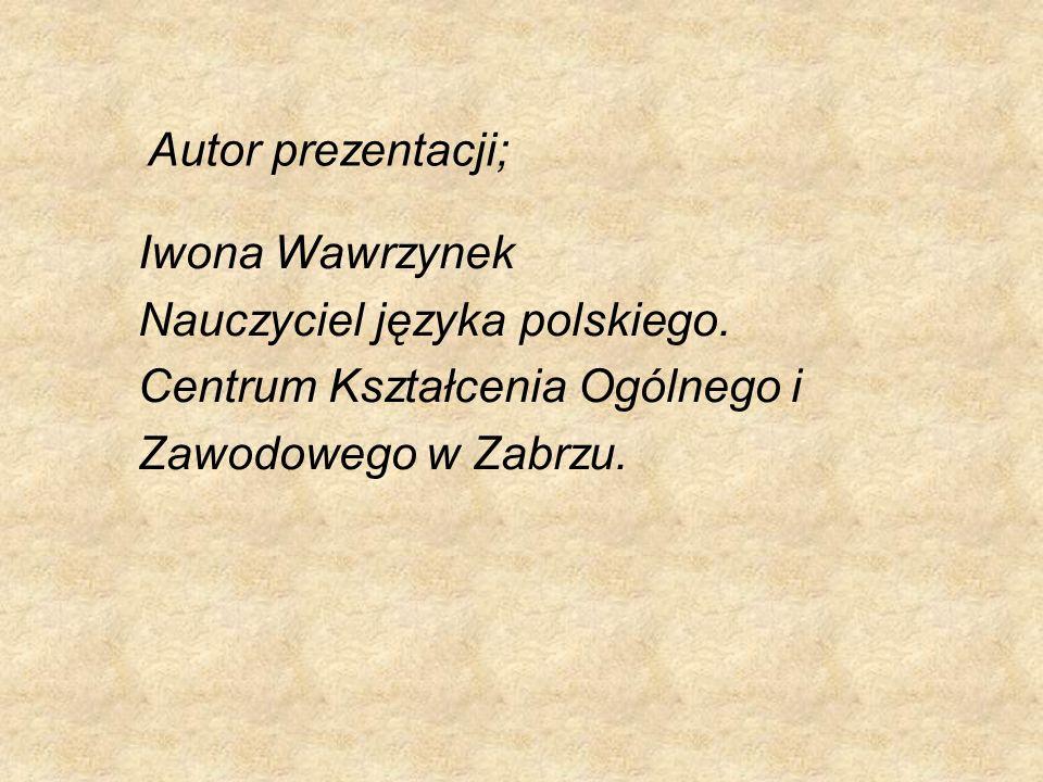 Autor prezentacji; Iwona Wawrzynek Nauczyciel języka polskiego.