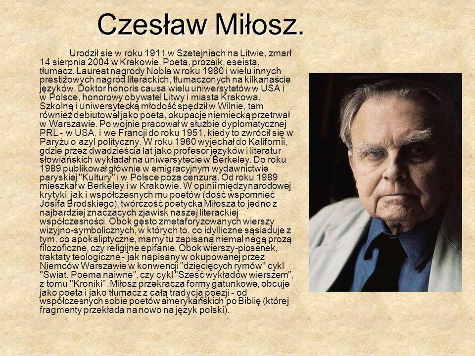 Czesław Miłosz.Urodził się w roku 1911 w Szetejniach na Litwie, zmarł 14 sierpnia 2004 w Krakowie.
