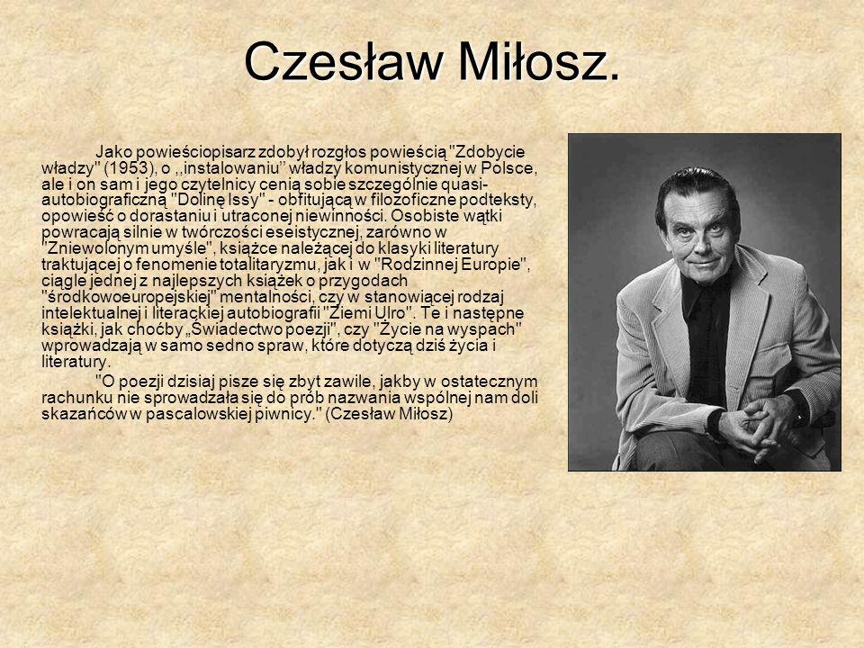 Jako powieściopisarz zdobył rozgłos powieścią Zdobycie władzy (1953), o,,instalowaniu władzy komunistycznej w Polsce, ale i on sam i jego czytelnicy cenią sobie szczególnie quasi- autobiograficzną Dolinę Issy - obfitującą w filozoficzne podteksty, opowieść o dorastaniu i utraconej niewinności.