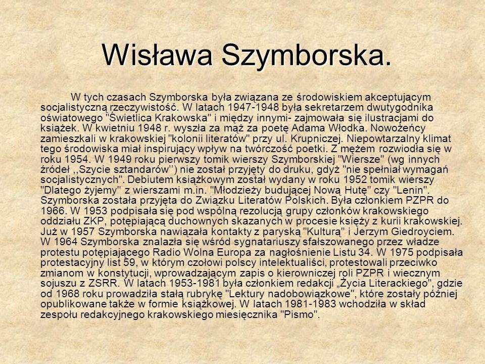 W tych czasach Szymborska była związana ze środowiskiem akceptującym socjalistyczną rzeczywistość.