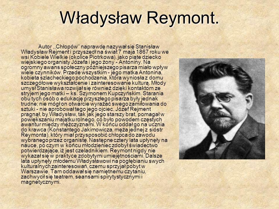 Autor,,Chłopów naprawdę nazywał się Stanisław Władysław Rejment i przyszedł na świat 7 maja 1867 roku we wsi Kobiele Wielkie (okolice Piotrkowa), jako piąte dziecko wiejskiego organisty Józefa i jego żony - Antoniny.