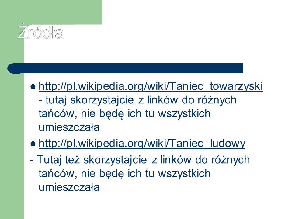 http://pl.wikipedia.org/wiki/Taniec_towarzyski - tutaj skorzystajcie z linków do różnych tańców, nie będę ich tu wszystkich umieszczała http://pl.wiki