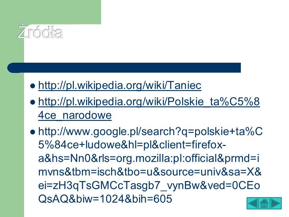 http://pl.wikipedia.org/wiki/Taniec http://pl.wikipedia.org/wiki/Polskie_ta%C5%8 4ce_narodowe http://pl.wikipedia.org/wiki/Polskie_ta%C5%8 4ce_narodow