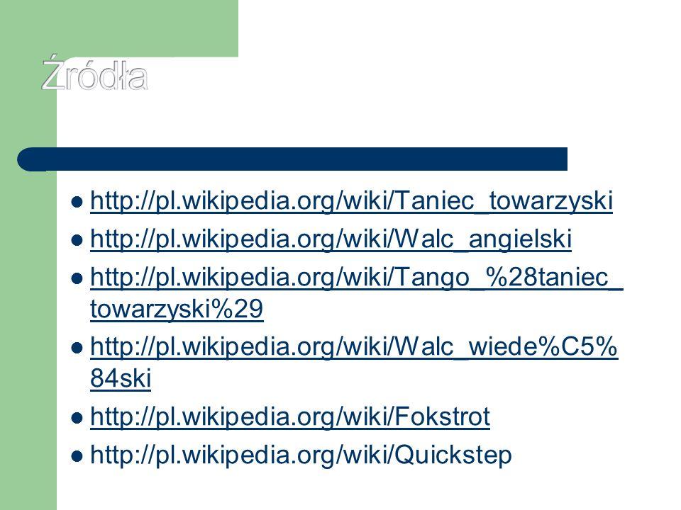 http://pl.wikipedia.org/wiki/Taniec_towarzyski http://pl.wikipedia.org/wiki/Walc_angielski http://pl.wikipedia.org/wiki/Tango_%28taniec_ towarzyski%29