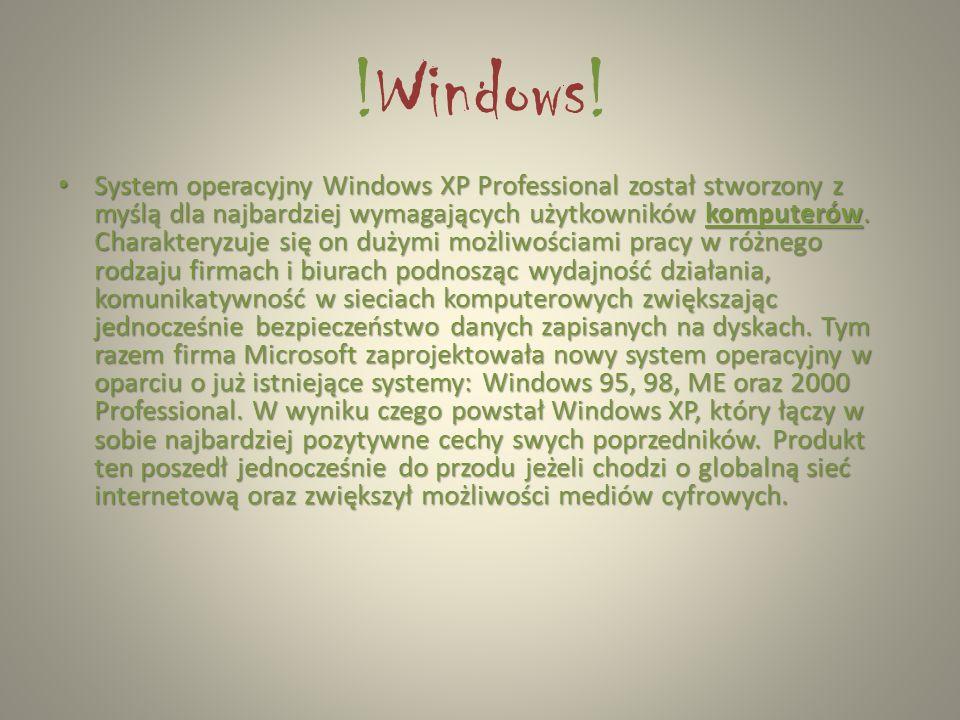 !Windows! System operacyjny Windows XP Professional został stworzony z myślą dla najbardziej wymagających użytkowników komputerów. Charakteryzuje się