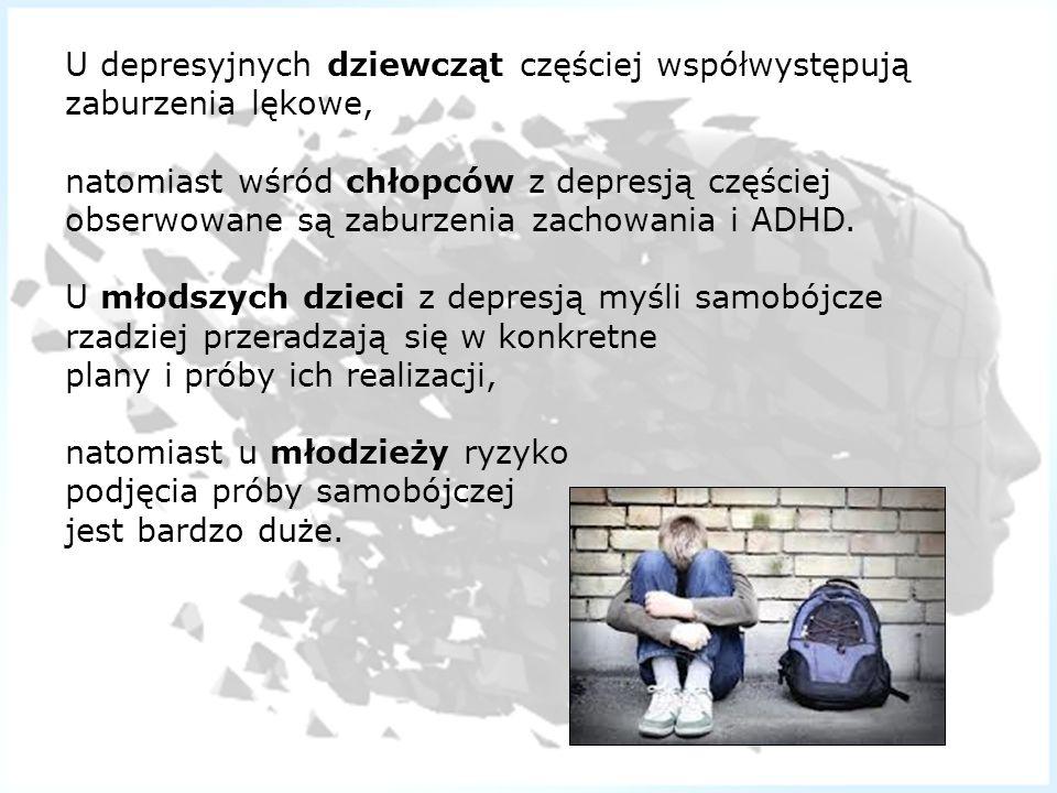 U depresyjnych dziewcząt częściej współwystępują zaburzenia lękowe, natomiast wśród chłopców z depresją częściej obserwowane są zaburzenia zachowania