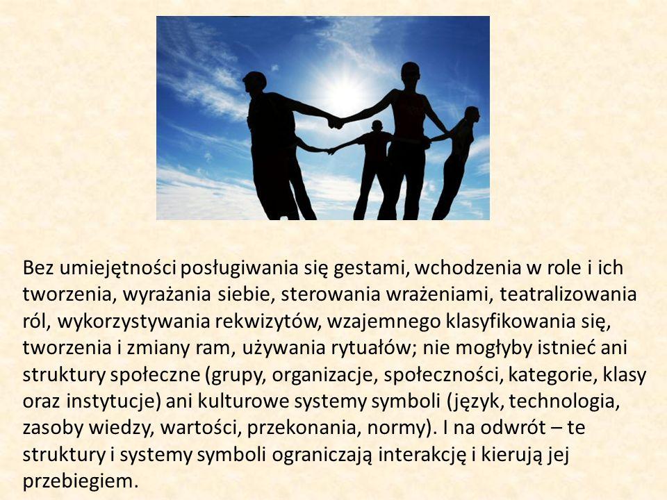 Bez umiejętności posługiwania się gestami, wchodzenia w role i ich tworzenia, wyrażania siebie, sterowania wrażeniami, teatralizowania ról, wykorzysty