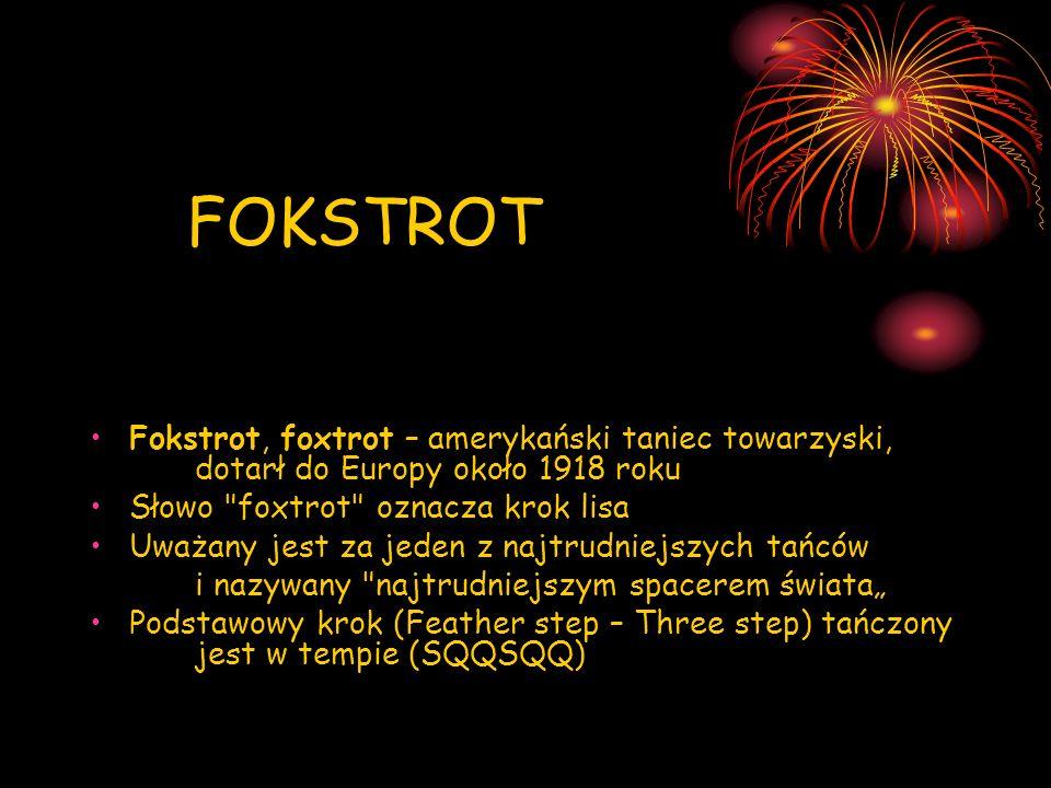 FOKSTROT Fokstrot, foxtrot – amerykański taniec towarzyski, dotarł do Europy około 1918 roku Słowo
