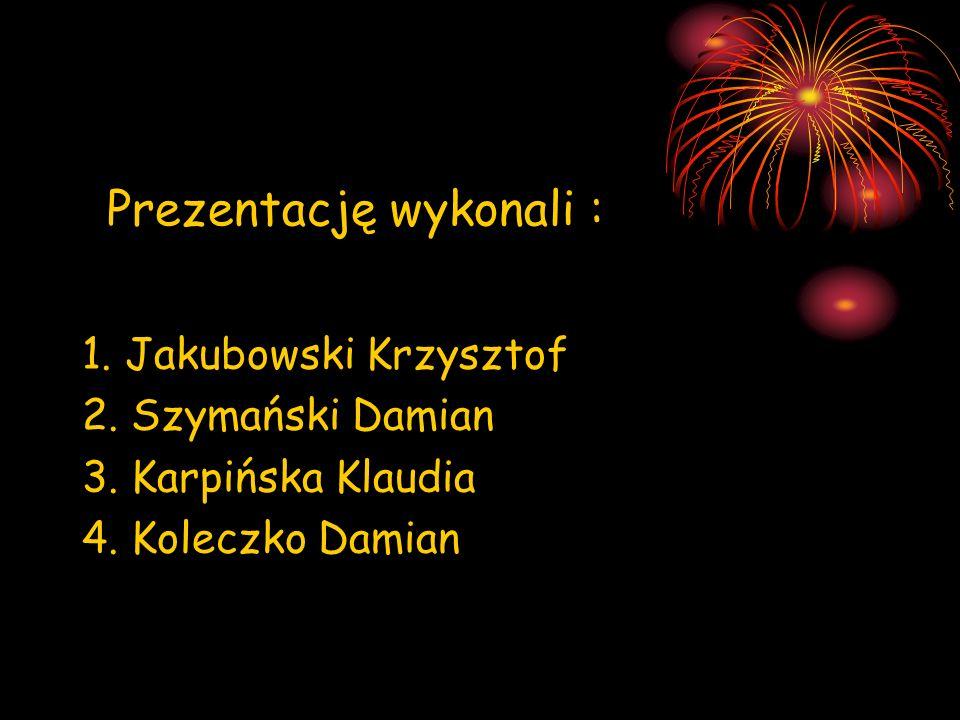 Prezentację wykonali : 1. Jakubowski Krzysztof 2. Szymański Damian 3. Karpińska Klaudia 4. Koleczko Damian