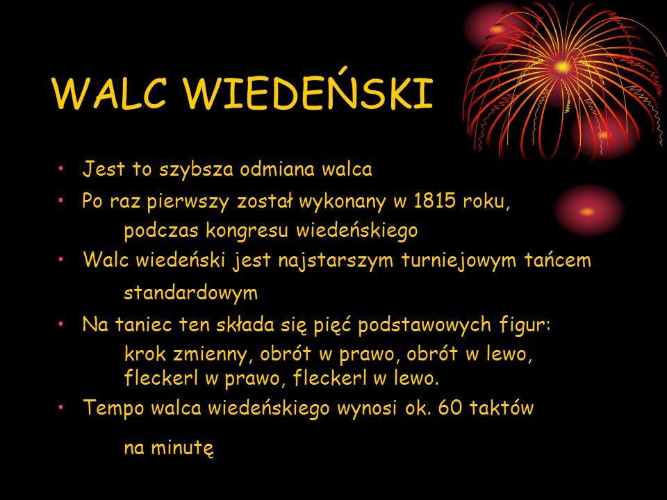 WALC WIEDEŃSKI Jest to szybsza odmiana walca Po raz pierwszy został wykonany w 1815 roku, podczas kongresu wiedeńskiego Walc wiedeński jest najstarszy
