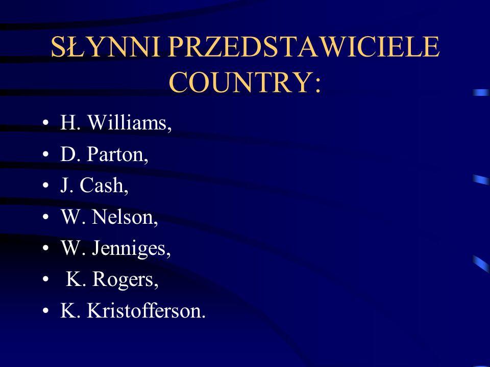 SŁYNNI PRZEDSTAWICIELE COUNTRY: H.Williams, D. Parton, J.