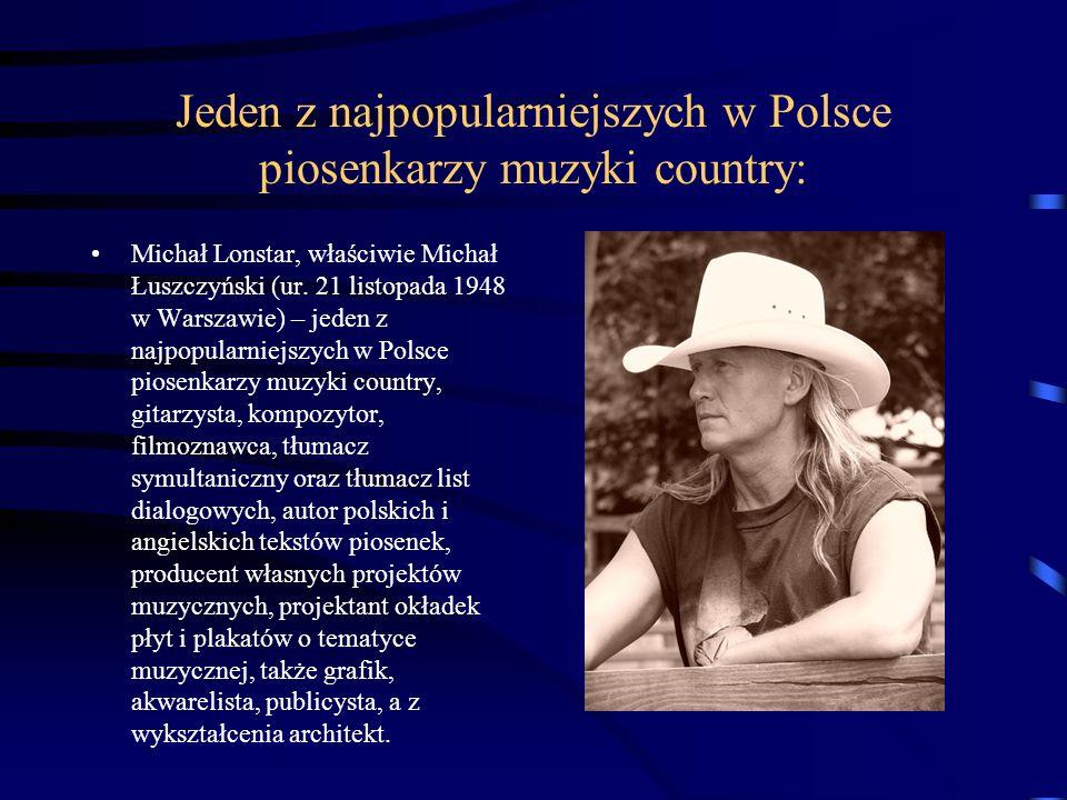 Jeden z najpopularniejszych w Polsce piosenkarzy muzyki country: Michał Lonstar, właściwie Michał Łuszczyński (ur.