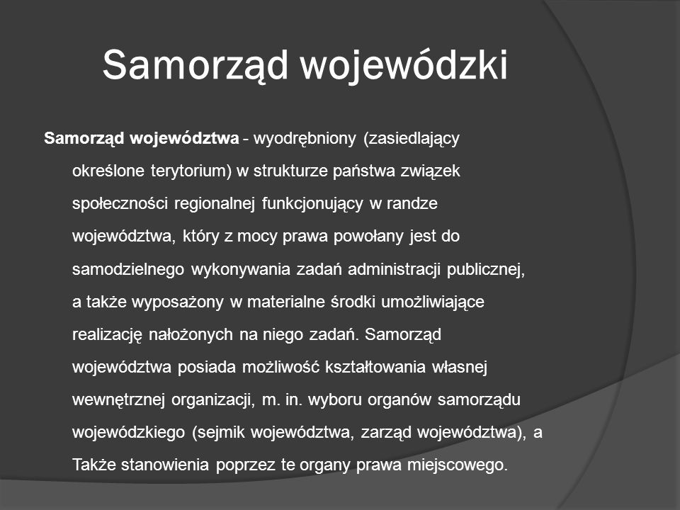 Samorząd wojewódzki Samorząd województwa - wyodrębniony (zasiedlający określone terytorium) w strukturze państwa związek społeczności regionalnej funk
