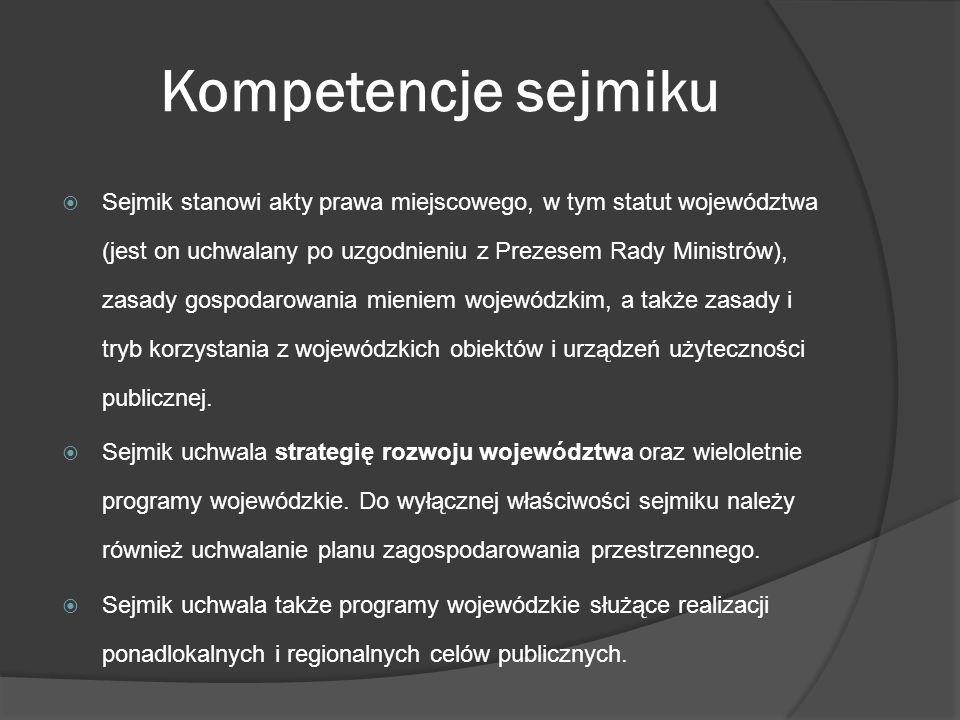 Kompetencje sejmiku Sejmik stanowi akty prawa miejscowego, w tym statut województwa (jest on uchwalany po uzgodnieniu z Prezesem Rady Ministrów), zasa