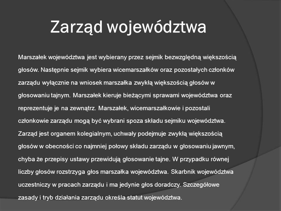 Zarząd województwa Marszałek województwa jest wybierany przez sejmik bezwzględną większością głosów. Następnie sejmik wybiera wicemarszałków oraz pozo