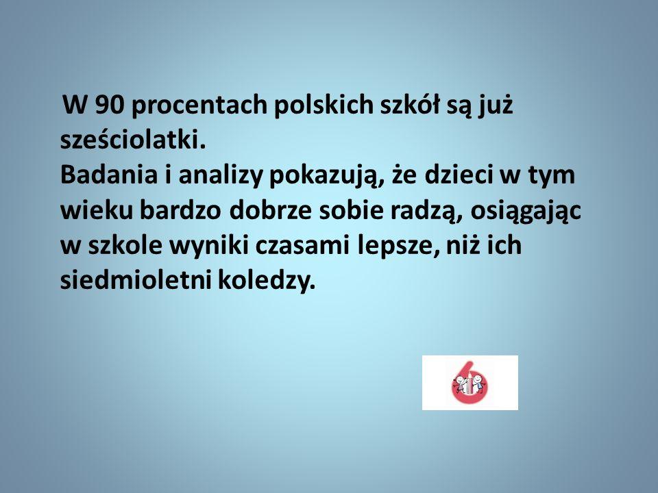W 90 procentach polskich szkół są już sześciolatki. Badania i analizy pokazują, że dzieci w tym wieku bardzo dobrze sobie radzą, osiągając w szkole wy