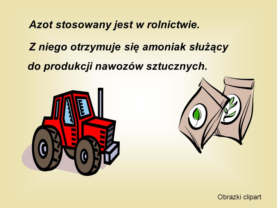 Azot stosowany jest w rolnictwie. Z niego otrzymuje się amoniak służący do produkcji nawozów sztucznych. Obrazki clipart