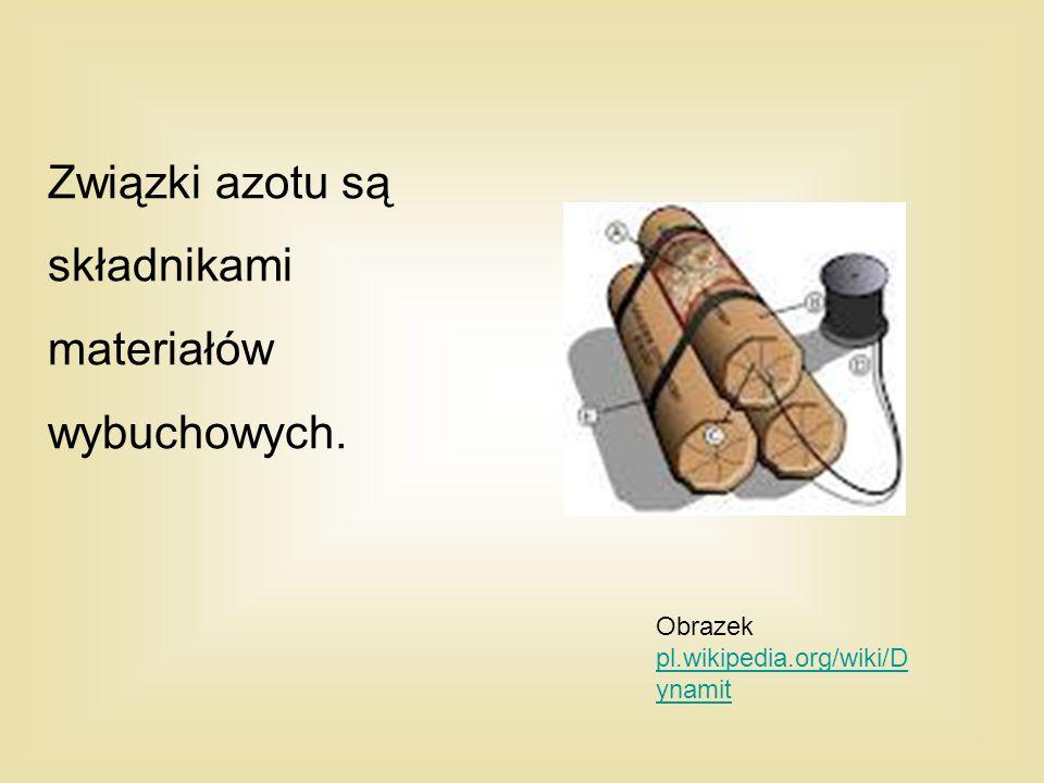 Związki azotu są składnikami materiałów wybuchowych. Obrazek pl.wikipedia.org/wiki/D ynamit pl.wikipedia.org/wiki/D ynamit