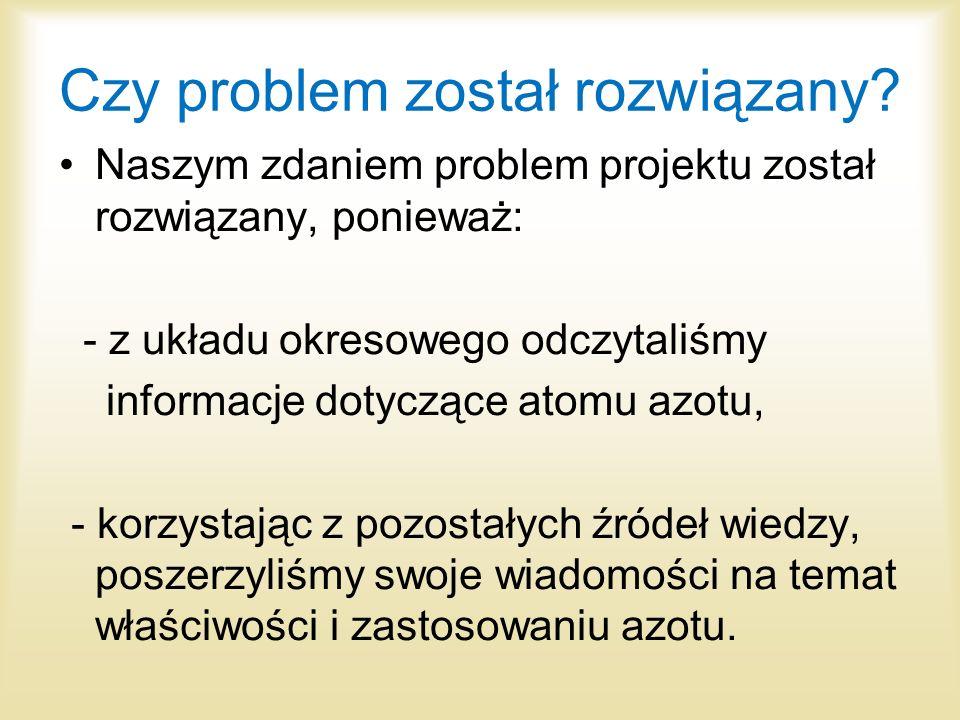 Czy problem został rozwiązany? Naszym zdaniem problem projektu został rozwiązany, ponieważ: - z układu okresowego odczytaliśmy informacje dotyczące at